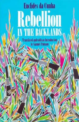 Rebellion in the Backlands By Cunha, Euclides Da